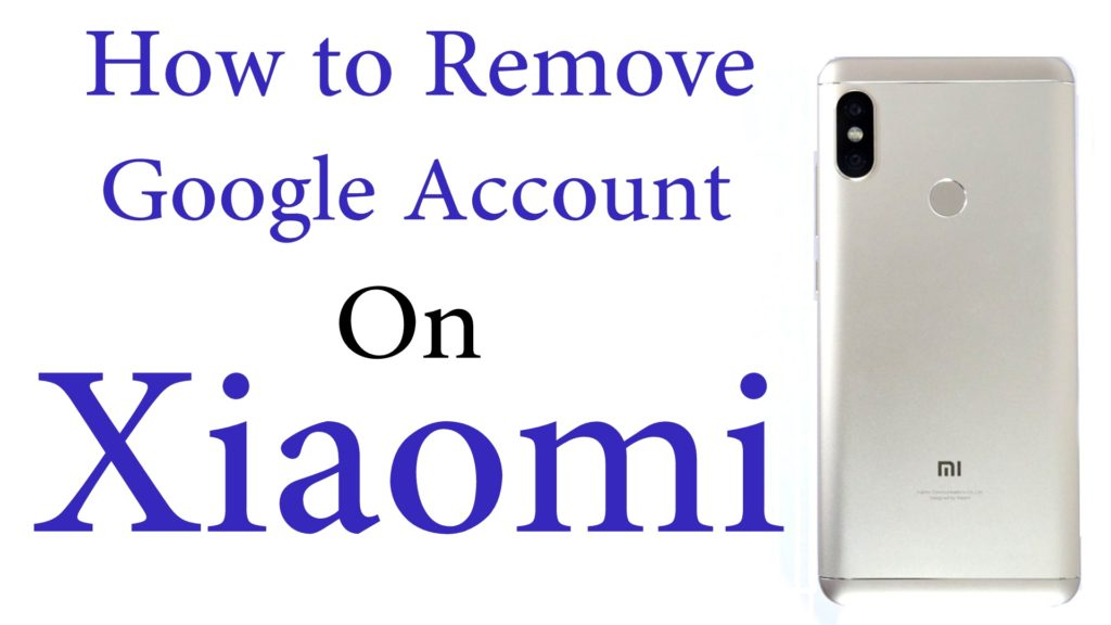 How to Remove Google Account on Redmi 6 Pro – Greedytech